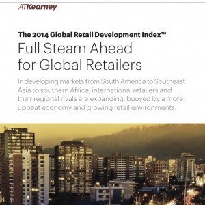 2014 Global Retail Development Index: Full Steam Ahead for Global Retailers (© A.T. Kearney)